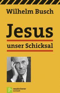 Jesus unser Schicksal Busch, Wilhelm 9783761553558