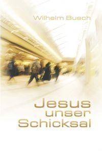 Jesus unser Schicksal Busch, Wilhelm 9783761554951