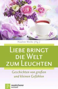 Liebe bringt die Welt zum Leuchten Nadine Weihe 9783761561812
