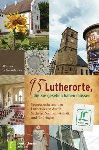 95 Lutherorte, die Sie gesehen haben müssen Schwanfelder, Werner 9783761561935