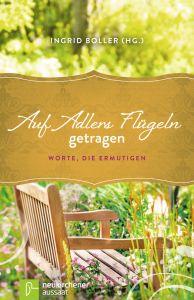 Auf Adlers Flügeln getragen Ingrid Boller 9783761562451