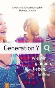 Generation Y - wie wir glauben, lieben, hoffen Schwenkenbecher, Stephanie/Leitlein, Hannes 9783761562680