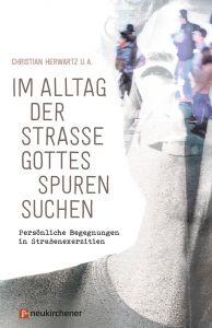 Im Alltag der Straße Gottes Spuren suchen Christian Herwartz/Maria Jans-Wenstrup/Katharina Prinz u a 9783761562703