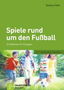 Spiele rund um den Fußball Rath, Barbara 9783761562857