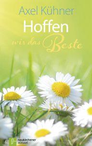 Hoffen wir das Beste Kühner, Axel 9783761563151