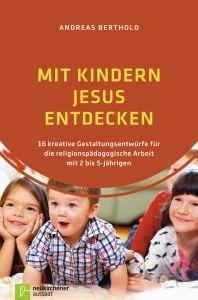 Mit Kindern Jesus entdecken Berthold, Andreas 9783761563250