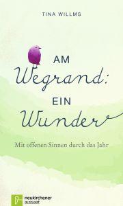 Am Wegrand: ein Wunder Willms, Tina 9783761563687