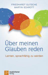 Über meinen Glauben reden Gutsche, Friedhardt/Schrott, Martin 9783761564486
