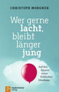 Wer gerne lacht, bleibt länger jung Morgner, Christoph 9783761564578