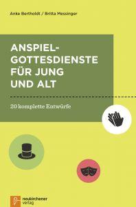 Anspielgottesdienste für Jung und Alt Bertholdt, Anke/Messinger, Britta 9783761564660