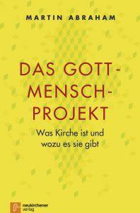 Das Gott-Mensch-Projekt Abraham, Martin (Dr.) 9783761564981