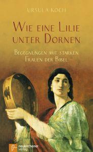 Wie eine Lilie unter Dornen Koch, Ursula 9783761565186