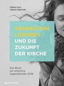 Generation Lobpreis und die Zukunft der Kirche Faix, Tobias/Künkler, Tobias 9783761565421