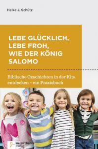 Lebe glücklich, lebe froh, wie der König Salomo Schütz, Heike J 9783761565445