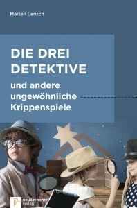 Die drei Detektive und andere ungewöhnliche Krippenspiele Lensch, Marten 9783761565452