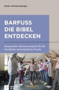 Barfuß die Bibel entdecken Altmannsperger, Dieter 9783761565469