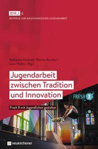 Jugendarbeit zwischen Tradition und Innovation Katharina Haubold/Florian Karcher/Lena Niekler 9783761566558