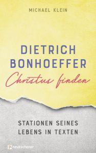 Dietrich Bonhoeffer - Christus finden