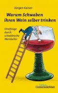 Warum Schwaben ihren Wein selber trinken Kaiser, Jürgen 9783920207582